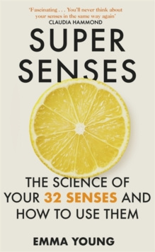 Super Senses : The Science of Your 32 Senses and How to Use Them by Emma Young