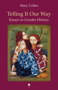 Telling it Our Way : Essays in Gender History by Mary Cullen