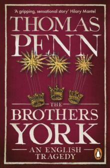 The Brothers York : An English Tragedy by Thomas Penn