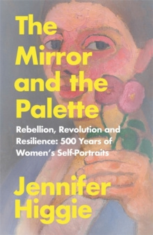 The Mirror and the Palette by Jennifer Higgie
