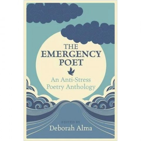 The Emergency Poet: An Anti-Stress Poetry Anthology by Deborah Alma