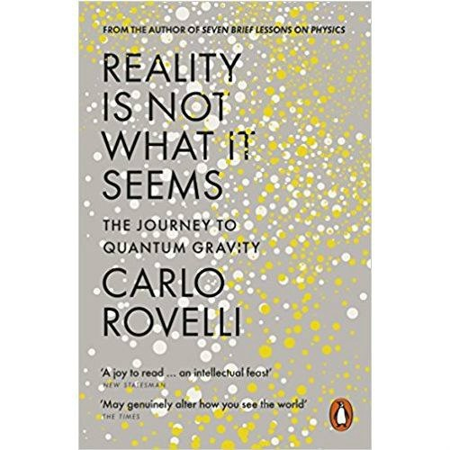 Reality Is Not What It Seems : The Journey to Quantum Gravity by Carlo Rovelli