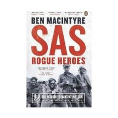 SAS : Rogue Heroes - The Authorized Wartime History by Ben Macintyre