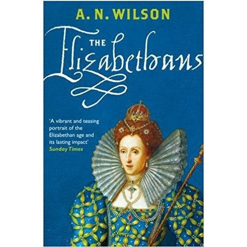 The Elizabethans by A.N. Wilson