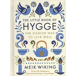 The Little Book of Hygge : The Danish Way to Live Well by Meik Wiking