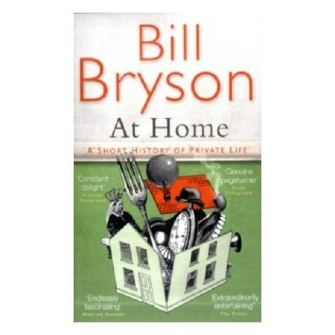 At Home : A Short History of Private Life by Bill Bryson