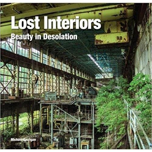 Lost Interiors : Beauty in Desolation by Michael Kerrigan
