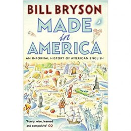 Made In America : An Informal History of American English by Bill Bryson