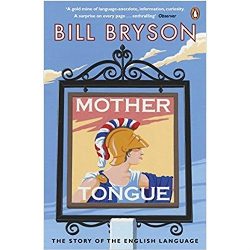 Mother Tongue : The Story of the English Language by Bill Bryson