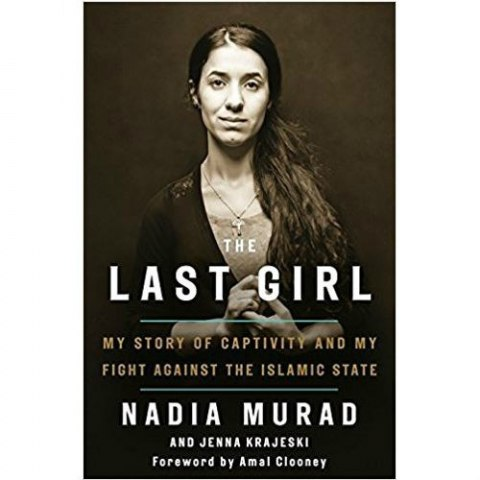 The Last Girl : My Story of Captivity and My Fight Against the Islamic State by Nadia Murad, Jenna Krajeski