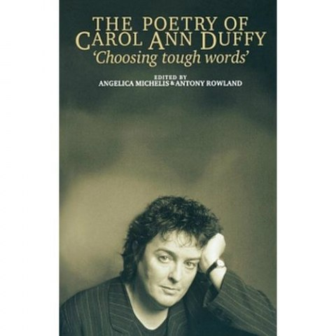 The Poetry of Carol Ann Duffy : Choosing Tough Words