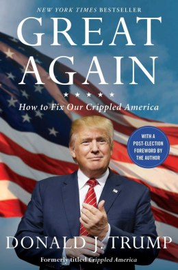 Great Again : How to Fix Our Crippled America by Donald J. Trump