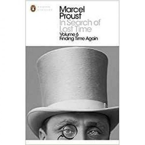 In Search of Lost Time: Finding Time Again by Marcel Proust