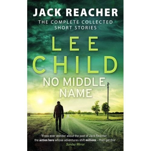 No Middle Name : The Complete Collected Jack Reacher Stories by Lee Child