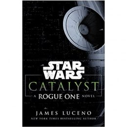 Star Wars: Catalyst : A Rogue One Novel by James Luceno