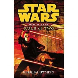 Star Wars: Darth Bane - Rule of Two by Drew Karpyshyn