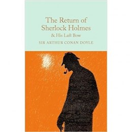 The Return of Sherlock Holmes & His Last Bow by Sir Arthur Conan Doyle