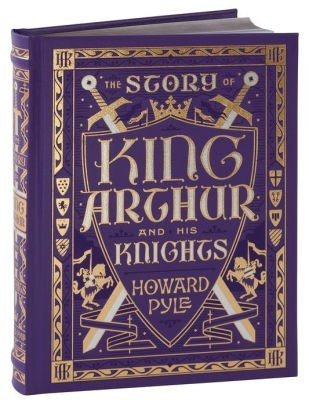 The Story of King Arthur and His Knights (Barnes & Noble Children's Leatherbound Classics) by Howard Pyle