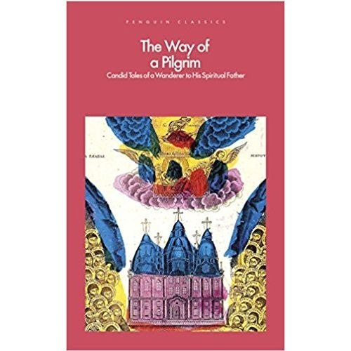 The Way of a Pilgrim: Candid Tales of a Wanderer to His Spiritual Father by Andrew Louth