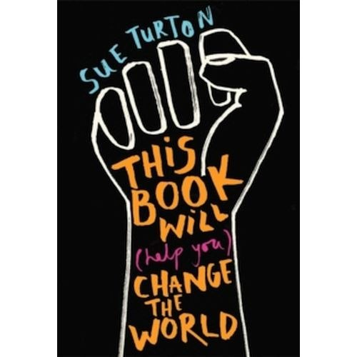 This Book Will (Help You) Change the World : Protest injustice. Campaign for change. Vote for your future. by Sue Turton