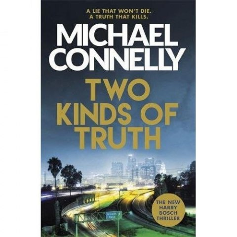Two Kinds of Truth : The New Harry Bosch Thriller by Michael Connelly