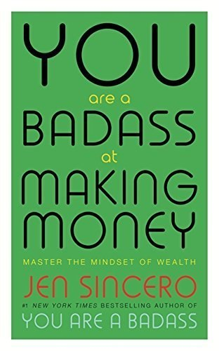 You are a Badass at Making Money : Master the Mindset of Wealth by Jen Sincero