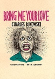 Bring Me Your Love by Charles Bukowski