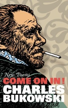 Come On In! : New Poems by Charles Bukowski
