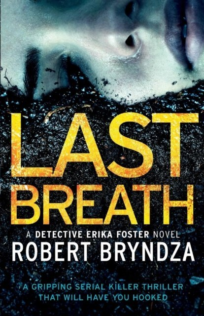 Last Breath : A Gripping Serial Killer Thriller That Will Have You Hooked : 4 by Robert Bryndza