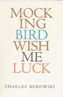 Mockingbird Wish Me Luck by Charles Bukowski