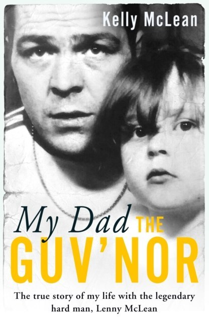 My Dad, The Guv'nor by Kelly McLean