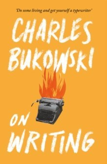 On Writing by Charles Bukowski
