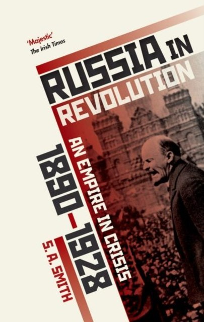 Russia in Revolution : An Empire in Crisis, 1890 to 1928 by S.A. Smith