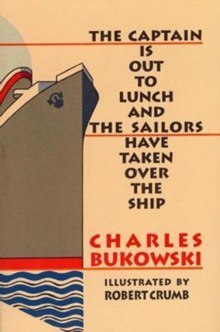 The Captain is Out to Lunch by Charles Bukowski