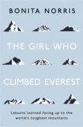 The Girl Who Climbed Everest : Lessons learned facing up to the world's toughest mountains by Bonita Norris