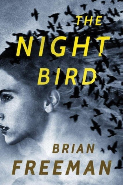 The Night Bird : 1 by Brian Freeman
