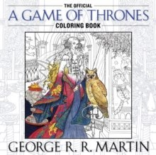 The Official A Game of Thrones Coloring Book : An Adult Coloring Book by GEORGE R.R. MARTIN