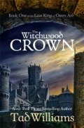 The Witchwood Crown : Book One of The Last King of Osten Ard by Tad Williams
