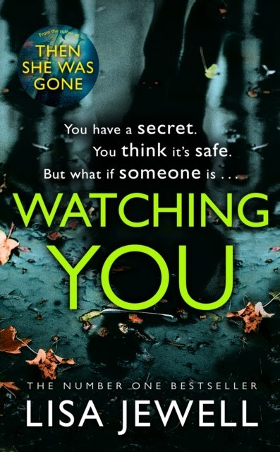 Watching You : Brilliant psychological crime from the author of THEN SHE WAS GONE by Lisa Jewell