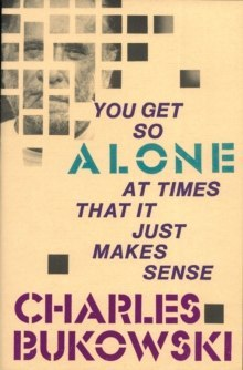 You Get So Alone at Times by Charles Bukowski