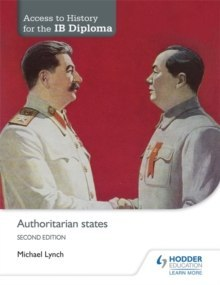 Access to History for the IB Diploma: Authoritarian states Second Edition by Michael Lynch