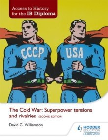 Access to History for the IB Diploma: The Cold War: Superpower tensions and rivalries Second Edition by David Williamson