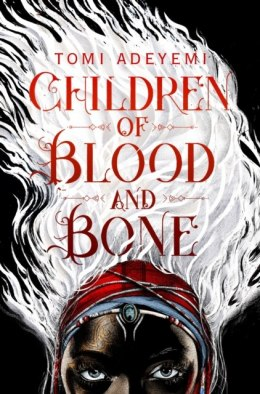 Children of Blood and Bone (Legacy of Orisha) by Tomi Adeyemi