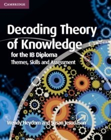 Decoding Theory of Knowledge for the IB Diploma : Themes, Skills and Assessment by Wendy Heydorn, Susan Jesudason
