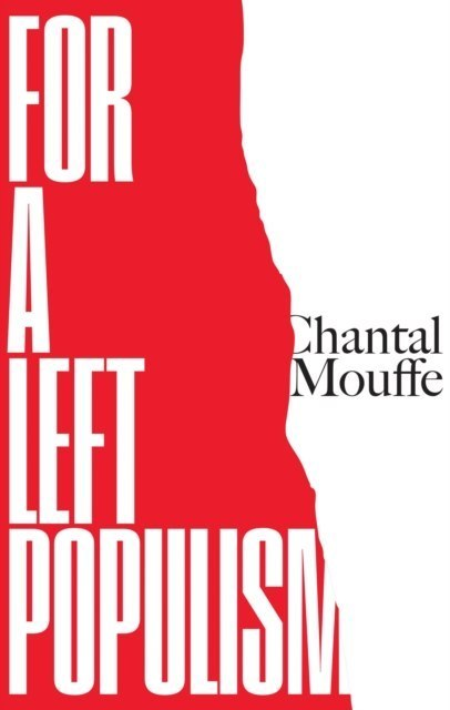 For a Left Populism by Chantal Mouffe