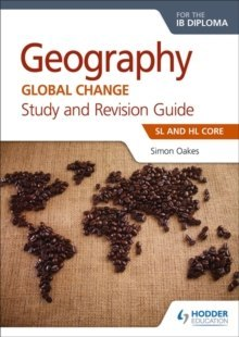 Geography for the IB Diploma Study and Revision Guide SL and HL Core : SL and HL Core by Simon Oakes