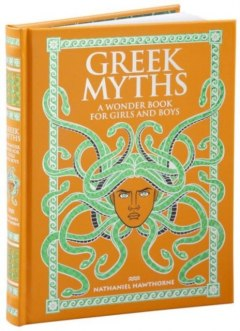 Greek Myths : A Wonder Book for Girls and Boys by Nathaniel Hawthorne by Barnes & Noble Inc