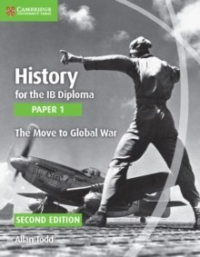 History for the IB Diploma Paper 1 the Move to Global War by Allan Todd