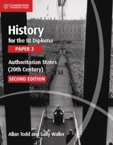 History for the IB Diploma Paper 2 Authoritarian States (20th Century) by Allan Todd, Sally Waller