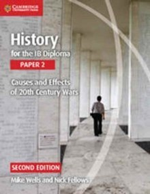 History for the IB Diploma Paper 2 Causes and Effects of 20th Century Wars by Mike Wells, Nick Fellows